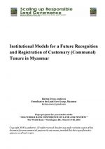 Institutional Models For A Future Recognition And Registration Of Customary Communal Tenure in Myanmar